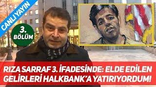 """Rıza Sarraf 3. İfadesinde: """"Elde Edilen Gelirleri Halkbank'a Yatırıyordum!"""" 3. Bölüm"""