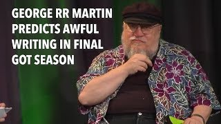 George RR Martin Eerily Predicts Awful Writing of Final Game of Thrones Season - #gameofthrones
