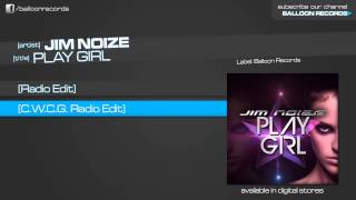 Jim Noize - Play Girl (C.W.C.G. Radio Edit)