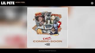 Lil Pete - How I Feel (Audio)
