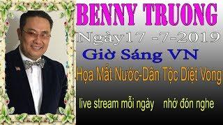 Benny Truong Truc Tiep Sáng  Ngày 17/7/2019