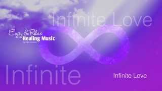 Healing And Relaxing Music For Meditation (Infinite Love) - Pablo Arellano