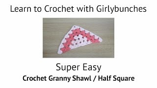 Learn to Crochet with Girlybunches - Granny Triangle / Granny Half Square Shawl Tutorial