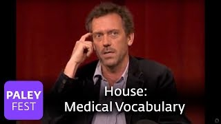 House - Cast On Medical Vocabulary: Paley Center