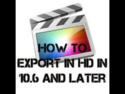 How to Export HD using Final Cut Pro 10.0.6 or later