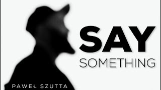 Download Lagu Say Something - Justin Timberlake ft. Chris Stapleton (cover by Paweł Szutta) Gratis STAFABAND