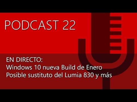 Podcast 22 en directo: Windows 10, nueva Build de Enero, posible sustituto del Lumia 830 y más