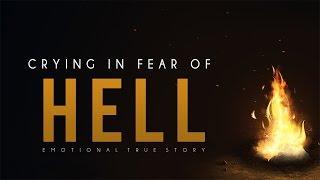 Crying In Fear Of Hell [Emotional True Story]