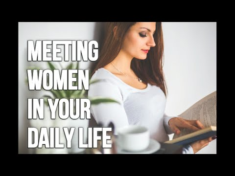 10 Tips to Meet Women in Your Daily Life (Audio)