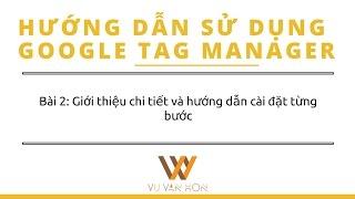 Bài 2: Giới thiệu và Hướng dẫn cài đặt Google Tag Manager chi tiết nhất