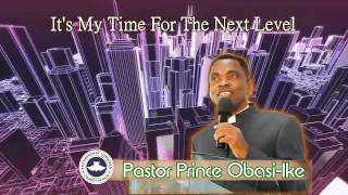 Pastor Prince Obasi-Ike. It's My Time For The Next Level. Part 3. (Audio)