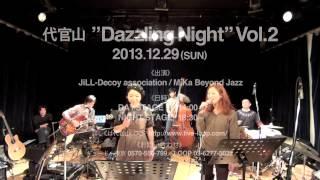 dazzling night vol.2 @代官山LOOP JiLL-Decoy association & MiKa Beyond Jazz 見所リハーサル映像 B