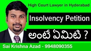 Insolvency Petition in Telugu | Criminal Lawyer in Hyderabad | High Court Advocate - 9948090355