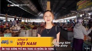 Sống ở Việt Nam - Ẩm thực đường phố Nha Trang và những ấn tượng khó phai - Số 38 | NETVIET TV