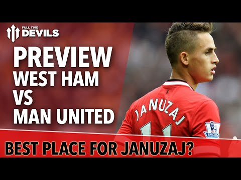 Best Club For Januzaj? | West Ham vs Manchester United | Match Preview