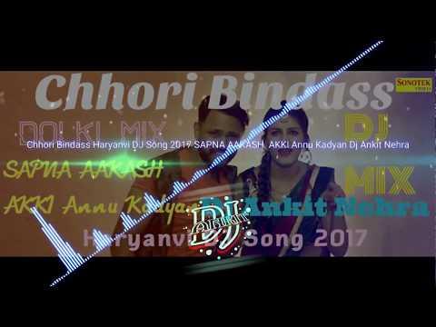 Chhori Bindass Haryanvi DJ Song 2018 ( SAPNA AAKASH  AKKI Annu Kadyan) Dj Ankit Nehra