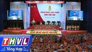 THVL |  Khai mạc Đại hội 12 Công đoàn Việt Nam