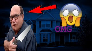 DANNY DEVITO BROKE INTO MY HOUSE AT 3AM (NOT CLICKBAIT)