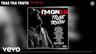 Trae tha Truth - I'm On 3.0 (Audio) ft. T.I., Dave East, Tee Grizzley, Royce da 5'9""