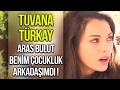 """Tuvana Türkay """"Aras Bulut İynemli Benim Çocukluk Arkadaşımdı"""""""