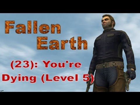 Fallen Earth (23): You're Dying (Level 5)