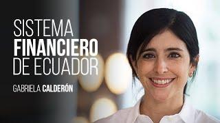 Ecuador debe abrir sus sistema financiero al mundo | Gabriela Calderón