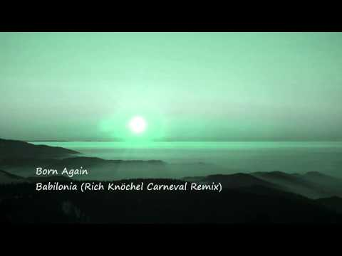 Born Again - Babilonia (rich Knöchel Carneval Remix) video