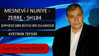 Prof. Dr. Şener Dilek-Mesnevi-i Nuriye-Zerre-Sh184-Şüphesiz Şirk Büyük Bir Zulümdür Ayetinin Tefsiri