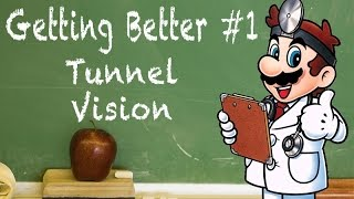 Tunnel Vision – Getting Better #1