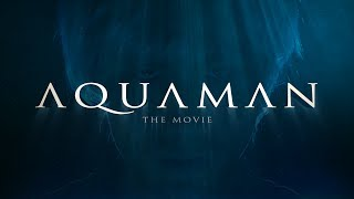Aquaman The Movie (Official Fake Trailer)