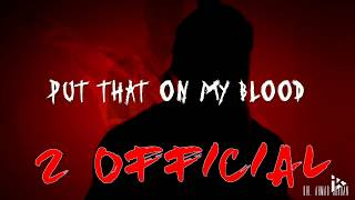 "Official Music Video ""Put that on My Blood"" 2 Official"