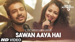 Sawan Aaya Hai Video Song  | T-Series Acoustics |  Tony Kakkar & Neha Kakkar⁠⁠⁠⁠ | T-Series