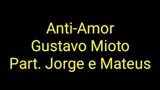 Gustavo Mioto Anti Amor Part Jorge E Mateus Letra