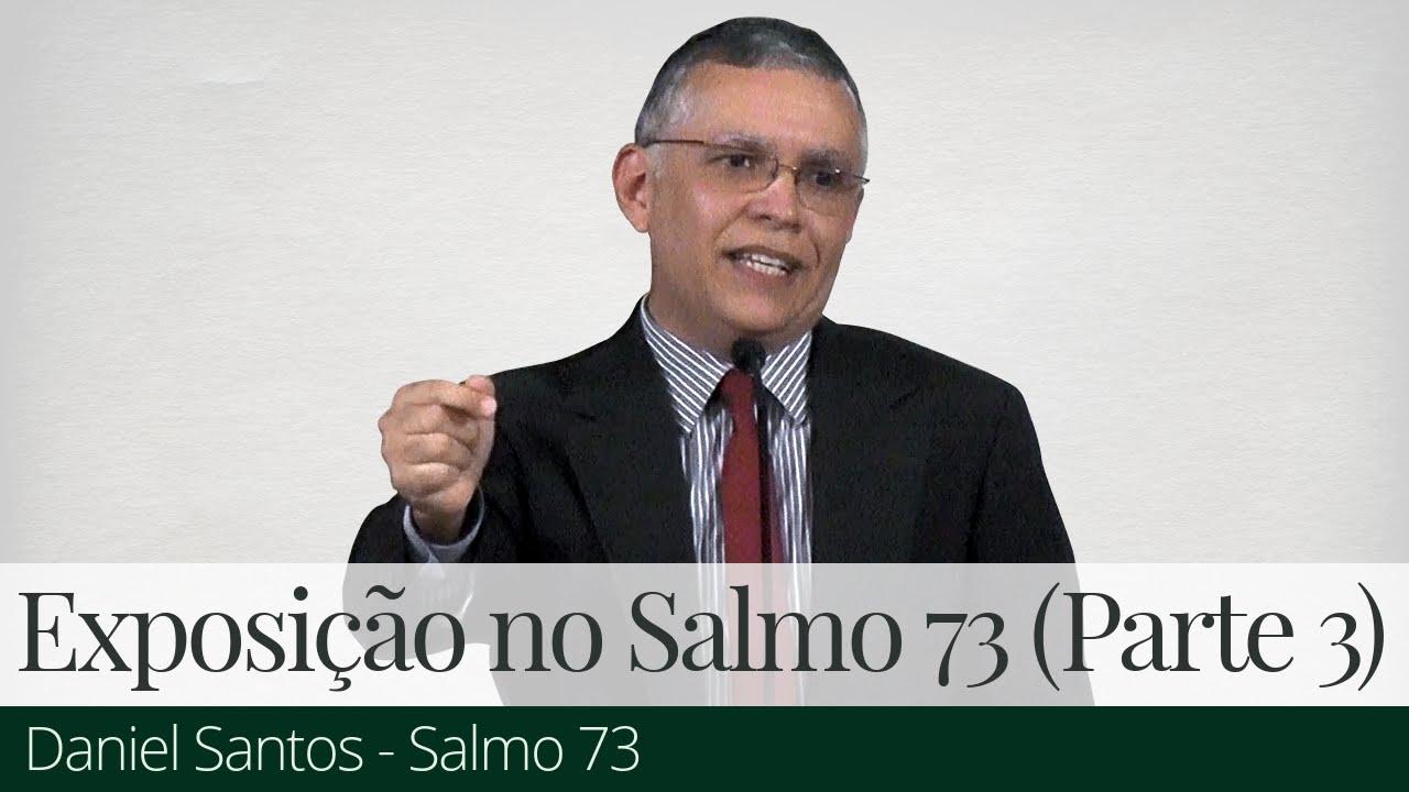 Exposição no Salmo 73 (Parte 3) - Daniel Santos