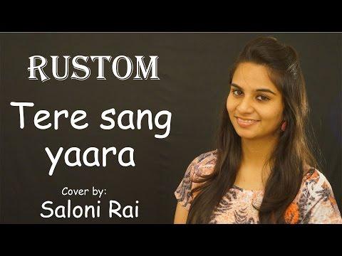 Tere Sang Yaara - Rustom   Atif Aslam   Saloni Rai (Female Cover)