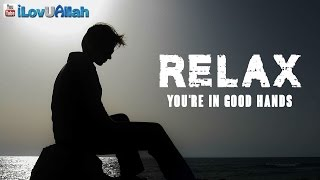 Relax You're In Good Hands | Hamza Yusuf