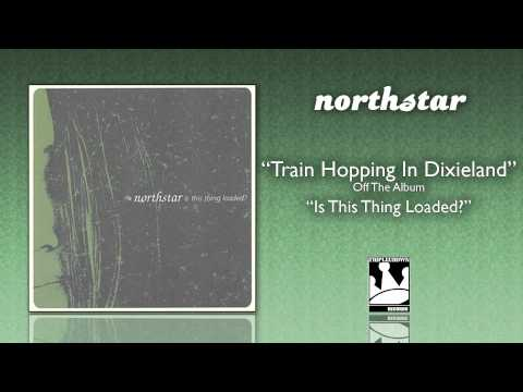 Northstar - Train Hopping In Dixieland