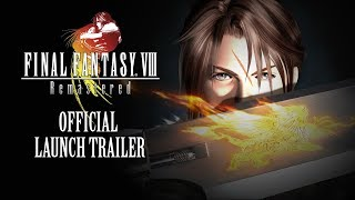FINAL FANTASY VIII Remastered – Official Launch Trailer