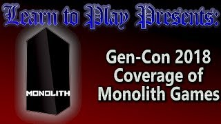 Learn to Play presents: Gen-con 2018 Coverage of Monolith Games