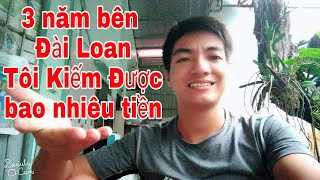 Cuộc sống đài loan - 3 năm lao động bên đài loan tôi kiếm được bao nhiêu tiền ?