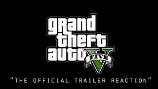 THE OFFICIAL GTA V TRAILER REACTION!!!