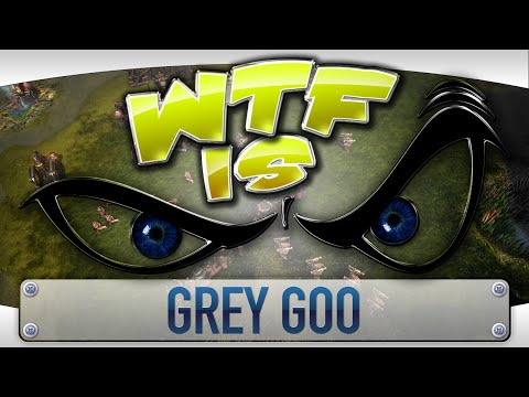 ► WTF Is... - Grey Goo ?