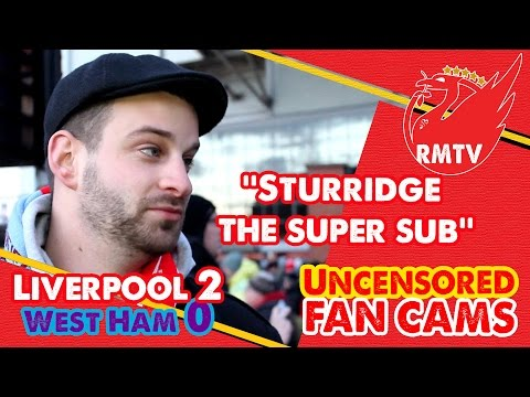 'Sturridge the super sub!' | Liverpool 2-0 West Ham | Uncensored Fan C...