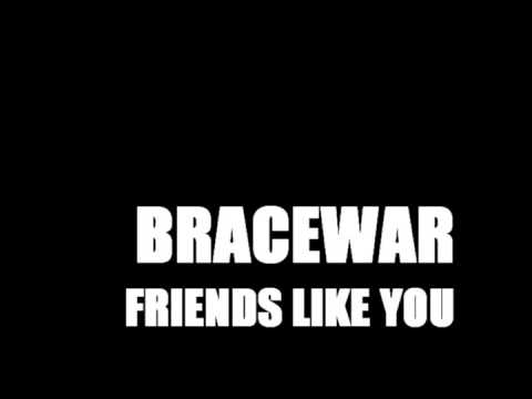 Bracewar - Intro Friends Like