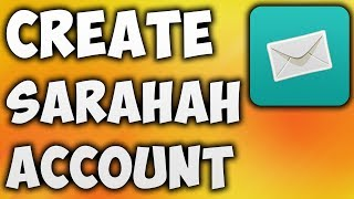 How To Create Sarahah Account - The Easiest Way To Make New Sarahah Account [BEGINNER'S TUTORIAL]