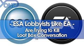 ESA Lobbyists Like EA are Trying to Kill Loot Box Conversation