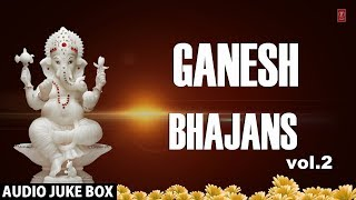 Top Ganesh Bhajans Vol  2 I Full Audio Songs Juke Box I Ganesh Utsav  Special 2014