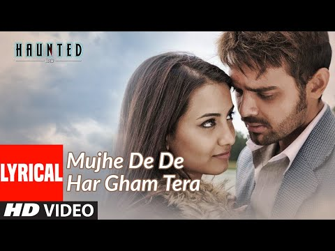 Mujhe De De Har Gham Tera Full Song with Lyrics  Haunted  Aftab Shivdasani, Tia Bajpai
