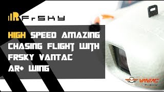 High Speed Amazing Chasing Flight with FrSky VANTAC AR+ Wing