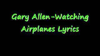 Watching Airplanes-Gary Allen Lyrics